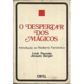 O Despertar Dos Mágicos - Louis Pauwels E Jacques Bergier