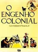 o engenho colonial - luiz alexandre teixeira jr.