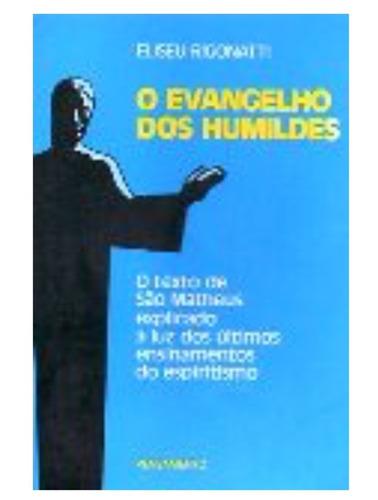 o envangelho dos humildes / eliseu rigonatti / espiritismo /
