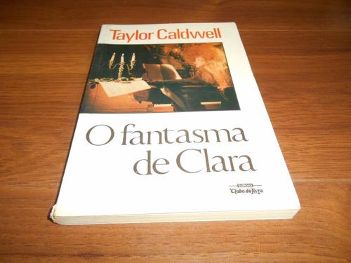 o fantasma de clara - taylor caldwell