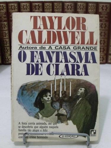 o fantasma de clara - taylor caldwelll