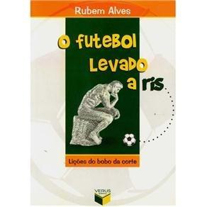 o futebol levado a riso - lições do bobo da corte, rubem alv
