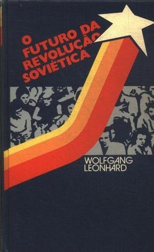 o futuro da revolução soviética - wolfgang leonhard