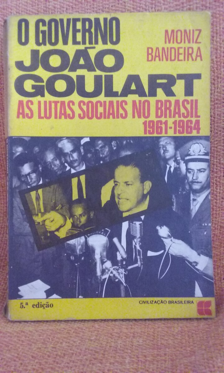 62de37f1dca O Governo João Goulart  As Lutas Sociais No Brasil 1961-1964 - R  35 ...