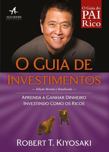 o guia do pai rico - o guia de investimentos - aprenda a gan