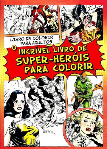 o incrível livro de super heróis livro para adultos colorir