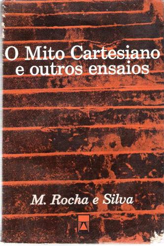 o mito cartesiano e outros ensaios m.rocha e silva