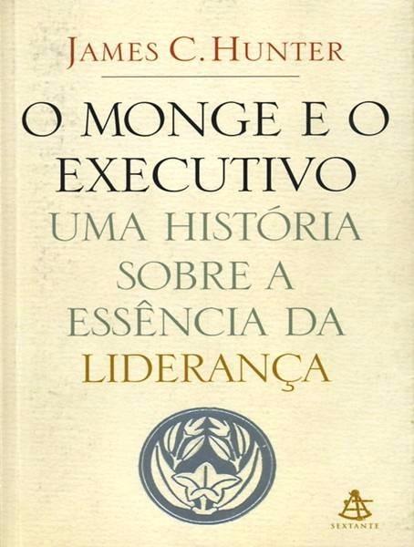 O Monge E O Executivo - James C. Hunter - Livro Fisico - R  22,90 em ... 7c8663ff91