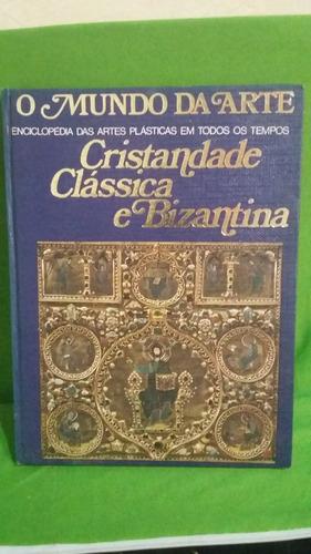 o mundo da arte - cristandade clássica e bizantina