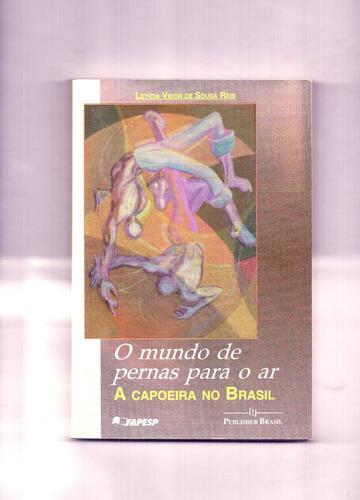 o mundo de pernas pro ar a capoeira no brasil