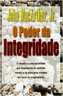 o poder da integridade john macarthur jr. - 2009