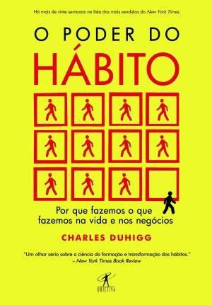o poder do hábito. por que fazemos o que fazemos na vida e