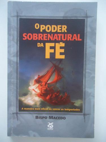 o poder sobrenatural da fé - bispo macedo