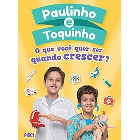O Que Voce Quer Ser Quando Crescer - 978 Paulinho E Toquinh
