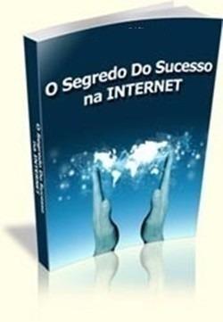 o segredo do sucesso na internet