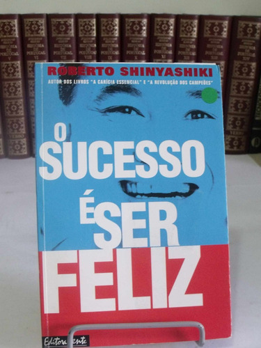 o sucesso é ser feliz - roberto shinyashiki
