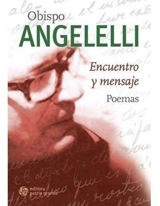 obispo angelelli: encuentro y mensaje. poemas
