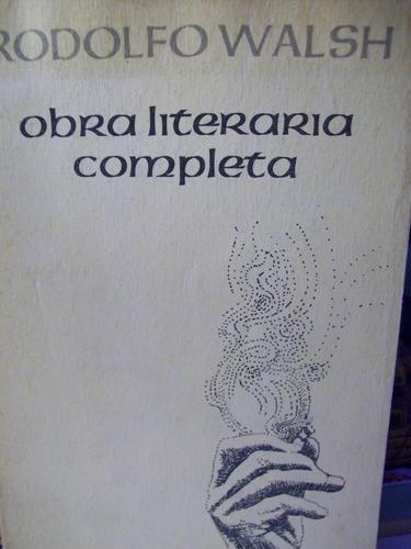obra literaria completa de rodolfo walsh primer edición 1981