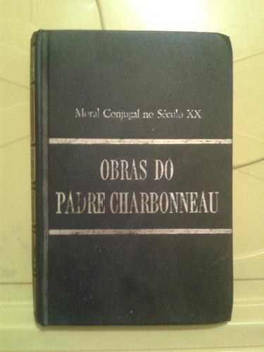 obras do padre charbonneau - v.4 - moral conjugal no séc. xx