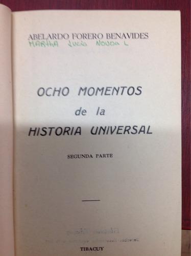 ocho momentos de la historia universal. abelardo forero