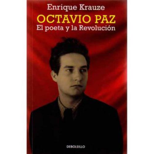 octavio paz. el poeta y la revolución - enrique krauze