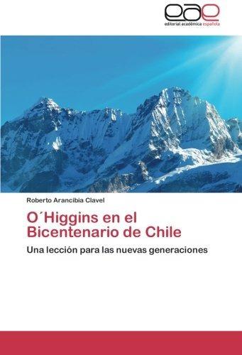 o'higgins en el bicentenario de chile: una lecc envío gratis