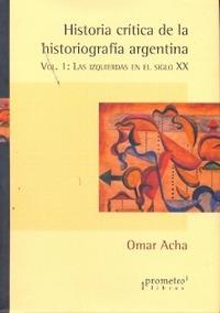 omar acha - historia crítica de la historiografía argentina