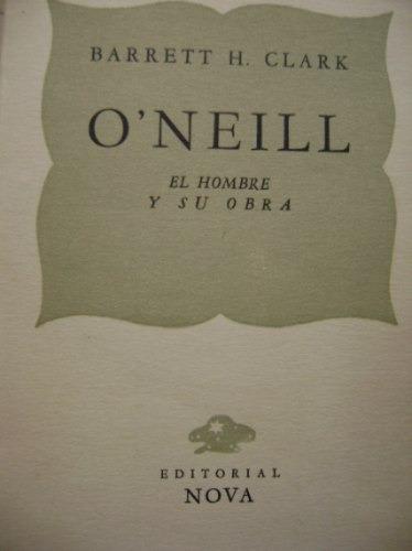 o'neill, el hombre y su obra / barrett h. clark
