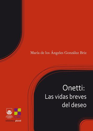 onetti: las vidas breves del deseo - gonzález briz