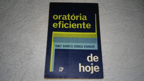 oratória eficiente de hoje - ignez barreto correia  ano 1974