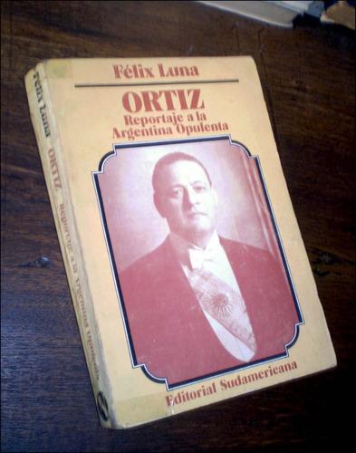 ortiz, reportaje a la argentina opulenta _ felix luna