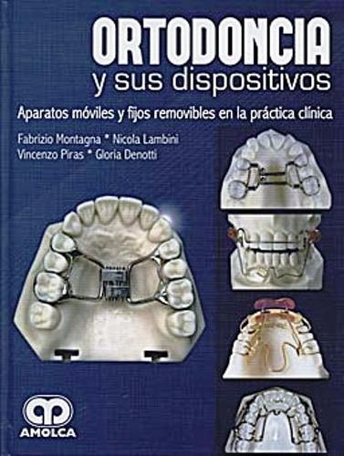 ortodoncia y sus dispositivos / fabrizio montagna / amolca
