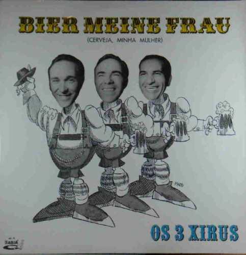 os 3 xirus lp bier meine frau cerveja, minha mulher - mono