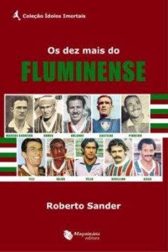 b64d3aacdd Os Dez Mais Do Fluminense - Editora Maquinária - R  25