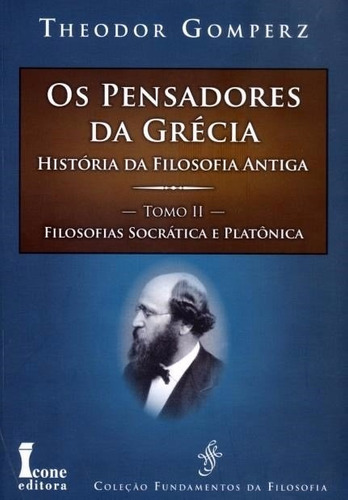 os pensadores da grécia- sócrates e platão - theodor gomperz
