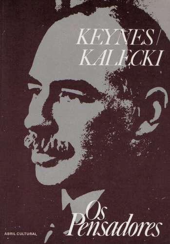 os pensadores - john maynard keynes, michal kalecki - abril