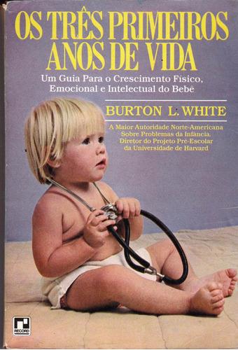 os três primeiros anos de vida - burton l. white