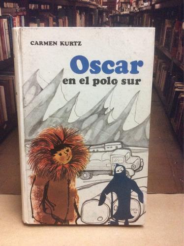 oscar en el polo sur. carmen kurtz. novela juvenil. niños
