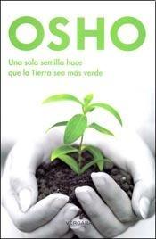 osho. una semilla hace que la tierra sea más verde