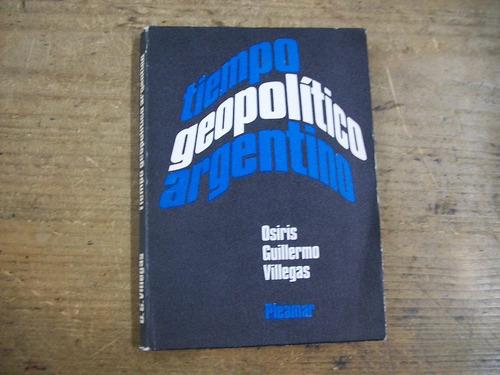 osiris g. villegas tiempo geopolitico argentino - politica