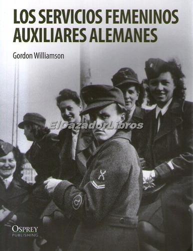 osprey los servicios femeninos auxiliares alemanes guerra