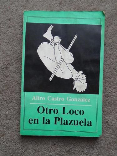 otro loco en la plazuela aliro castro gonzález 1992