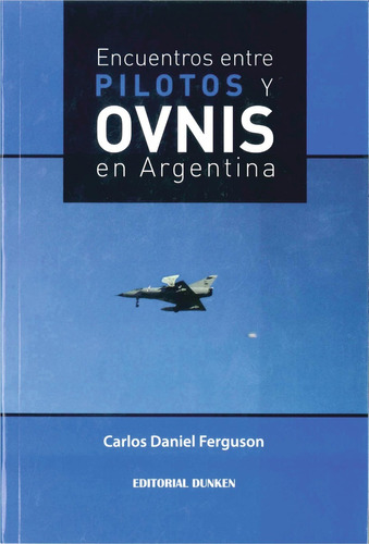 ovnis: encuentros entre pilotos y ovnis en argentina