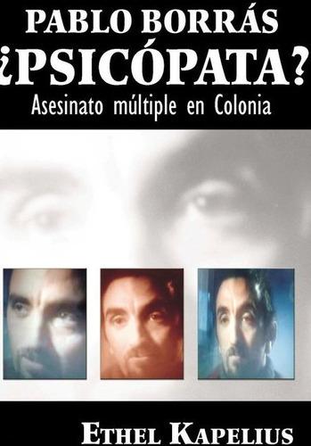 pablo borras ¿psicópata? asesinato múltiple en colonia -