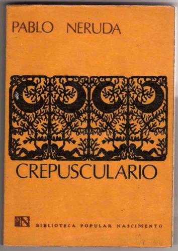 pablo neruda crepusculario y 20 poemas de amor ycien sonetos