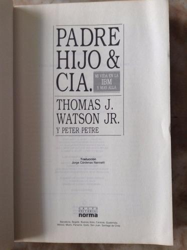 padre hijo & cia. mi vida en la ibm y mas alla - t. watson