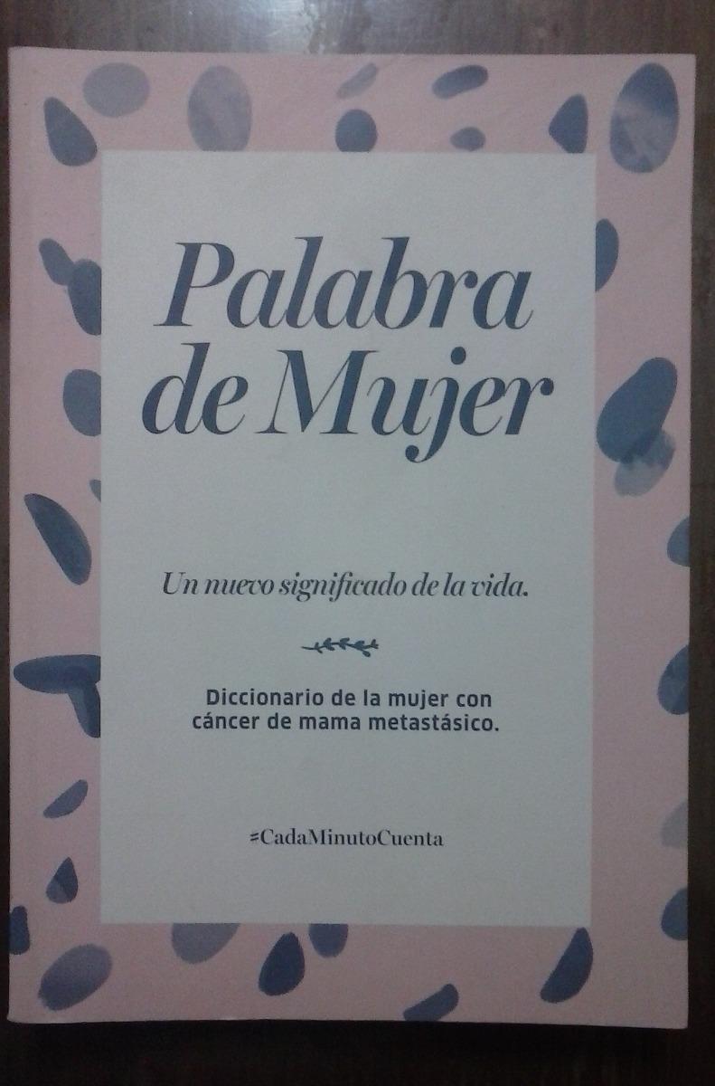 Palabra De Mujer Diccionario Mujer Cancer D Mama Metastásico 180