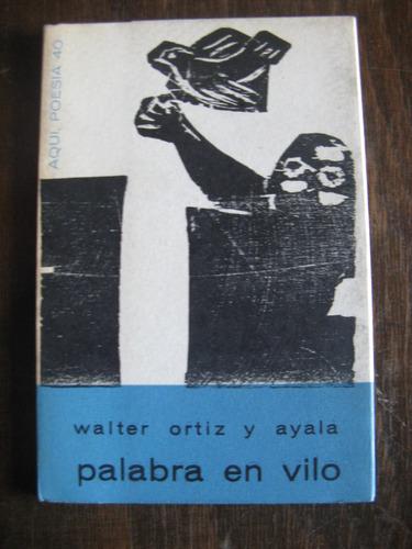 palabra en vilo. walter ortiz y ayala. poesias 1967
