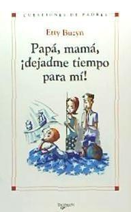 papá, mamá ¡dejadme tiempo para mí!(libro varios)