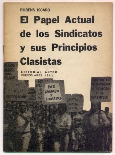 papel actual de sindicatos y sus principios clasistas. iscar